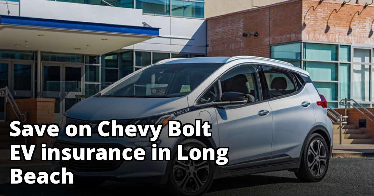 Affordable Rate Quotes for Chevy Bolt EV Insurance in Long Beach, CA